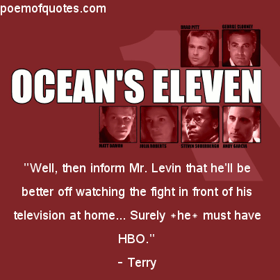 A quote from Ocean's Eleven.