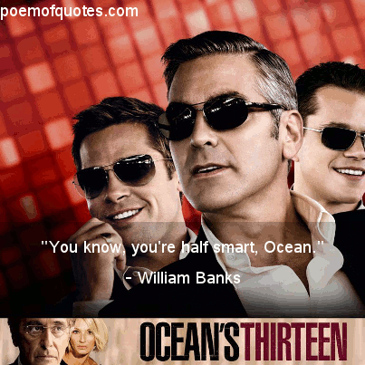A quote from Ocean's Thirteen.