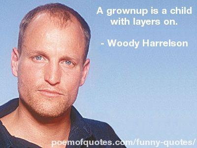 A quote about growing up by Woody Harrelson