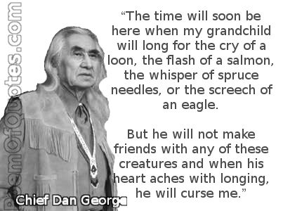 A quote by Chief Dan George